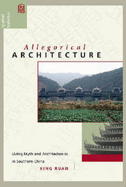 Allegorical Architecture: Living Myth and Architectonics in Southern China by Xing Ruan image