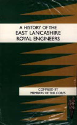 History of the East Lancashire Royal Engineers by Members Of The Corps