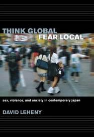 Think Global, Fear Local by David Leheny