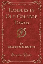 Rambles in Old College Towns (Classic Reprint) by Hildegarde Hawthorne
