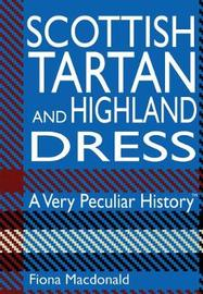 Scottish Tartan And Highland Dress by Fiona MacDonald