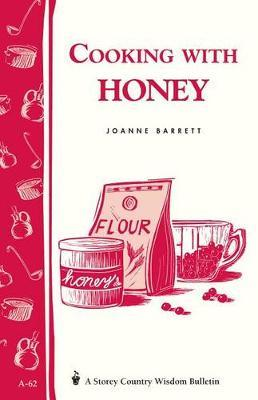 Cooking with Honey: Storey's Country Wisdom Bulletin A.62 by Joanne Barrett