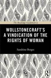 The Routledge Guidebook to Wollstonecraft's A Vindication of the Rights of Woman by Sandrine Berges