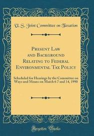 Present Law and Background Relating to Federal Environmental Tax Policy by U S Joint Committee on Taxation image