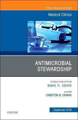 Antimicrobial Stewardship, An Issue of Medical Clinics of North America by Cheston B Cunha image