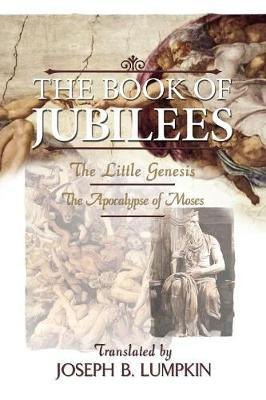 The Book of Jubilees; The Little Genesis, The Apocalypse of Moses by Joseph B Lumpkin