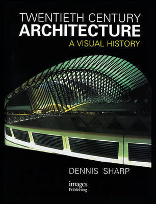Twentieth Century Architecture: A Visual History by Dennis Sharp image