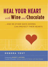 Heal Your Heart with Wine and Chocolate: ..and 99 Other Ways Women Can Prevent Heart Disease by Debora Yost image