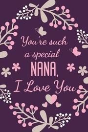 You're Such A Special Nana, I Love You by Cute Creations Press