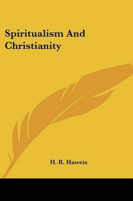 Spiritualism and Christianity by H.R. Haweis image