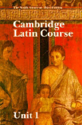 Cambridge Latin Course Unit 1 Student's book North American edition by North American Cambridge Classics Project
