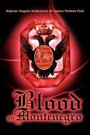 Blood of Montenegro by Bajram Angelo Koljenovic