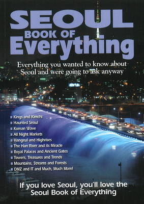 Seoul Book of Everything: Everything You Wanted to Know About Seoul and Were Going to Ask Anyway by Tim Lehnert