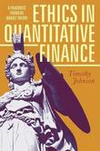 Ethics in Quantitative Finance by Timothy Johnson
