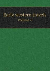 Early Western Travels Volume 6 by Reuben Gold Thwaites