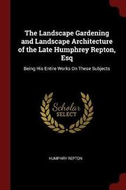 The Landscape Gardening and Landscape Architecture of the Late Humphrey Repton, Esq by Humphry Repton image