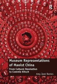 Museum Representations of Maoist China by Amy Jane Barnes image
