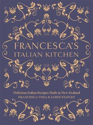 Francesca's Italian Kitchen: Delicious Italian Recipes Made in New Zealand by Francesca Voza image