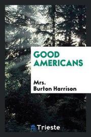 Good Americans by Mrs Burton Harrison image
