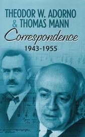 Correspondence 1943-1955 by Theodor W Adorno