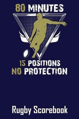 80 Minutes 15 Positions No Protection Rugby Scorebook by Ronald Kibbe