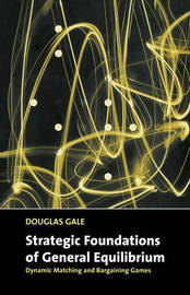 Strategic Foundations of General Equilibrium by Douglas Gale
