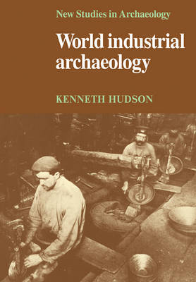 World Industrial Archaeology by Kenneth Hudson image