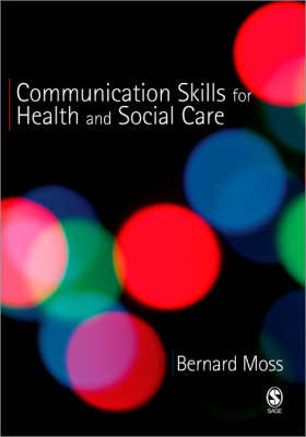 Communication Skills for Health and Social Care by Bernard Moss image