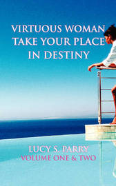 Virtuous Woman Take Your Place in Destiny by Lucy S. Parry image