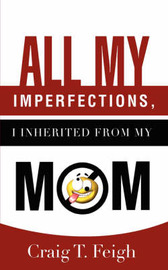 All My Imperfections, I Inherited from My Mom by Craig T. Feigh image