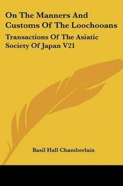 On the Manners and Customs of the Loochooans: Transactions of the Asiatic Society of Japan V21 by Basil Hall Chamberlain image