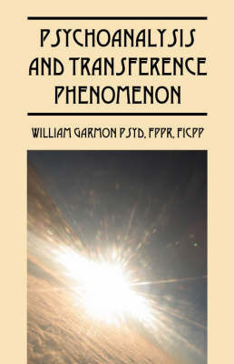 Psychoanalysis and Transference Phenomenon by William, Garmon PsyD FPPR FICPP