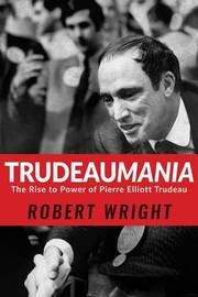 Trudeaumania by Robert Wright