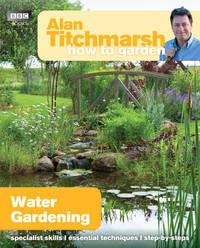 Alan Titchmarsh How to Garden: Water Gardening by Alan Titchmarsh