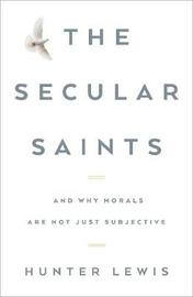 The Secular Saints by Hunter Lewis
