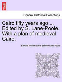 Cairo Fifty Years Ago ... Edited by S. Lane-Poole. with a Plan of Medieval Cairo. by Edward William Lane