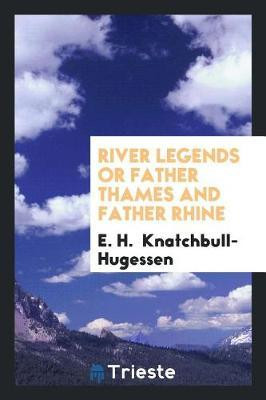 River Legends; Or, Father Thames and Father Rhine by E H Knatchbull-Hugessen image