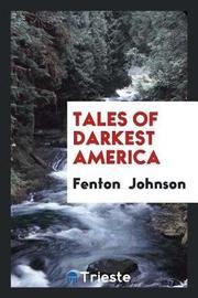 Tales of Darkest America by Fenton Johnson image