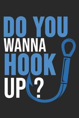 Do You Wanna Hook Up? by Fishing Notebooks