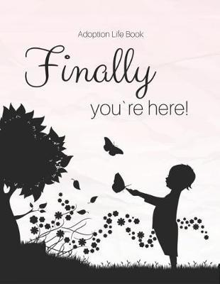 Adoption Life Book - Finally you`re here by Linda Peters