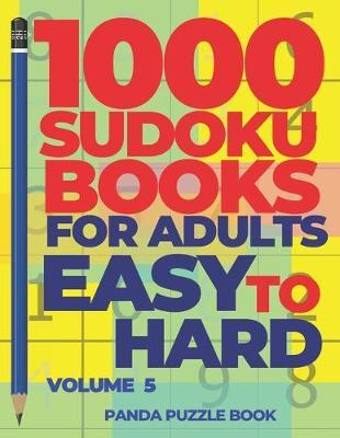 1000 Sudoku Books For Adults Easy To Hard - Volume 5 by Panda Puzzle Book