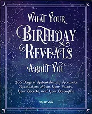 What Your Birthday Reveals About You by Phyllis Vega