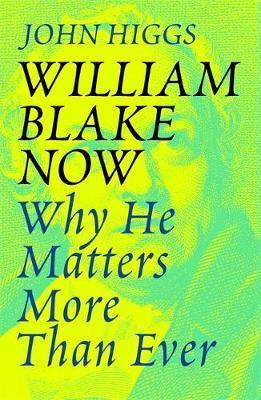 William Blake Now by John Higgs