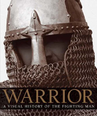 Warrior: A Visual History of the Fighting Man by R.G. Grant image