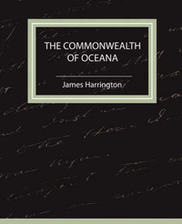 The Commonwealth of Oceana by Harrington James Harrington