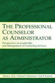 The Professional Counselor as Administrator by Edwin L Herr
