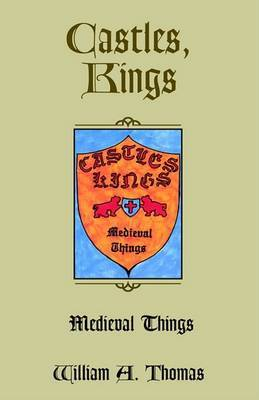 Castles, Kings, Medieval Things by William A Thomas image