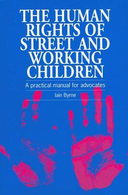 The Human Rights of Street and Working Children by Iain Byrne image