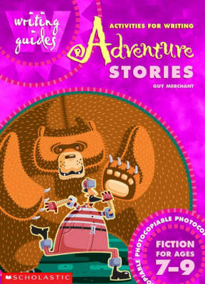Activities for Writing Adventure Stories 7-9 by Guy Merchant