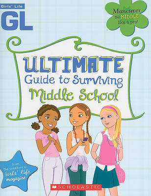 Girls' Life Ultimate Guide to Surviving Middle School by Girls' Life Magazine image